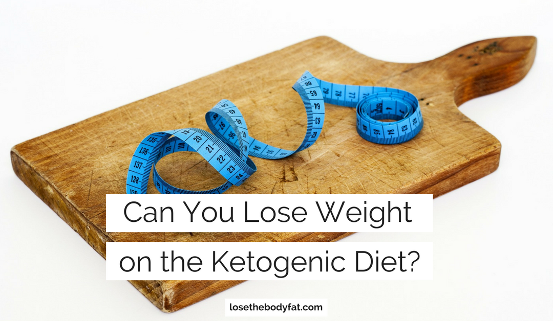 Can You Lose Weight on the Ketogenic Diet?