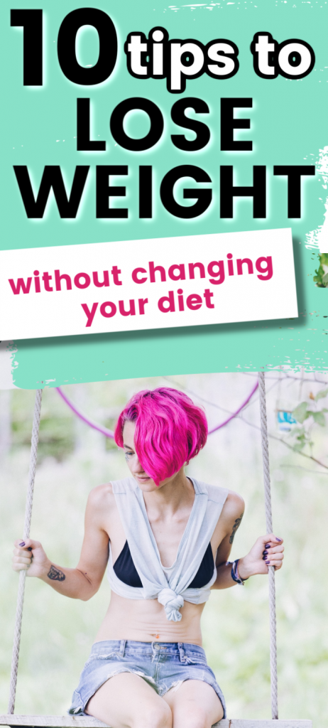 how to lose weight without changing your diet